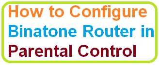 Setup Configure Binatone Router in Parental Control