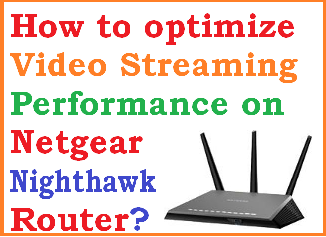 optimize Video Streaming Performance on Netgear Nighthawk Router