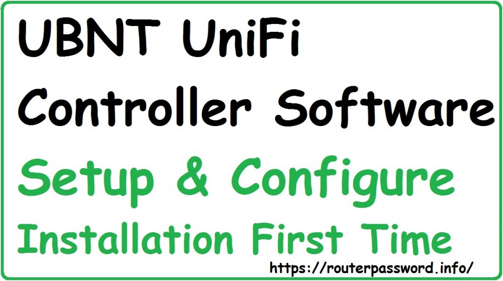 UBNT UniFi Controller Software download & Setup and Configuration